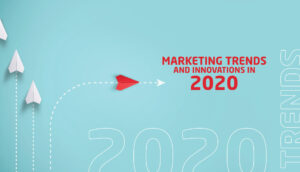 Marketing trends and innovations in 2020
