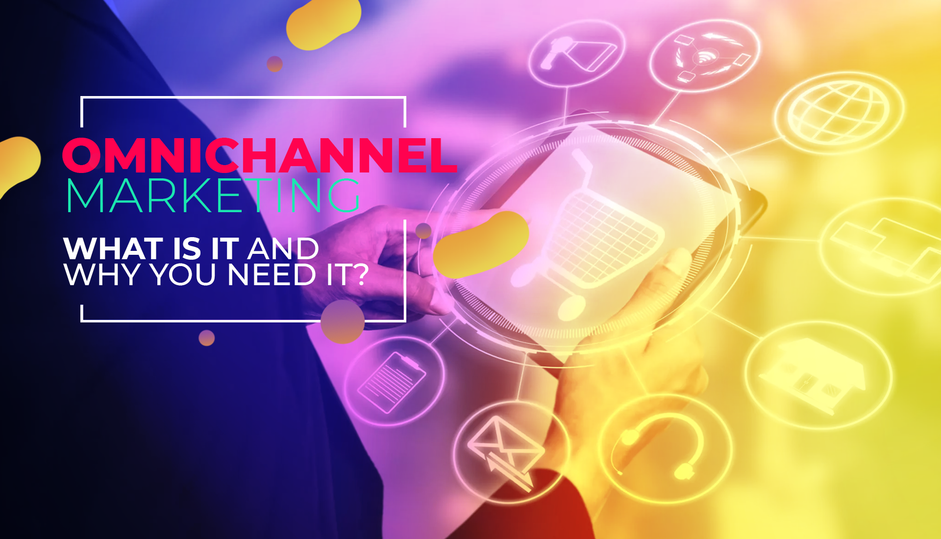Omnichannel Marketing: What is it and Why you need it?